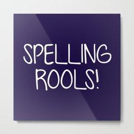 Spelling Rools! Metal Print