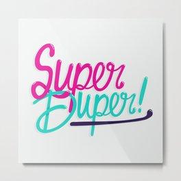 Super Duper! Metal Print