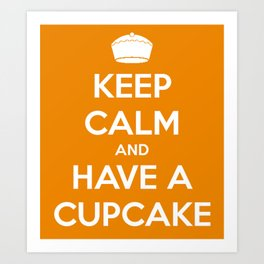 Keep Calm and Have A Cupcake Art Print