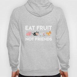 Eat fruit not friends. Hoody