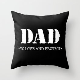DAD |  To Love And Protect Throw Pillow