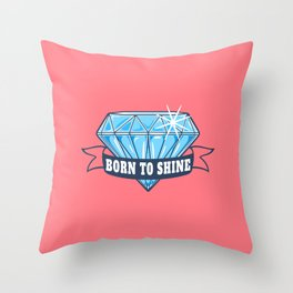 Born to shine like a diamond | motivational quote Throw Pillow