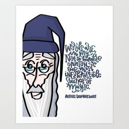 Dumbledore: Words are, in my not-so-humble opinion, our most inexhaustible source of magic. Art Print