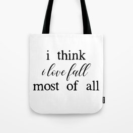 I Think I Love Fall Most of All Tote Bag
