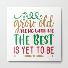 Grow Old Along With Me The Best Is Yet Metal Print