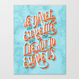 We Travel Not to Escape Life, but for Life Not to Escape Us Canvas Print