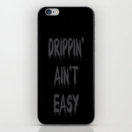 DRIPPIN' AIN'T EASY iPhone Skin