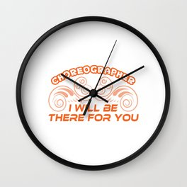 Looking For A Simple But Impactful Choreographer T-shirt? Choreographer I Will Be There For You Wall Clock