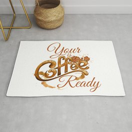 Your Coffee Is Ready Rug