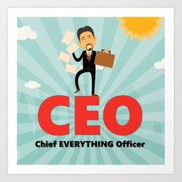 CEO-Chief EVERYTHING Officer Art Print
