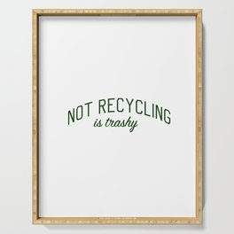 Not Recycling is Trashy - Go Green Serving Tray