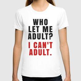 WHO LET ME ADULT? I CAN'T ADULT. (Crimson & Black) T-shirt