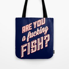 Are you a fucking fish? Tote Bag