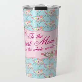 To the Best Mom in The Whole World Travel Mug