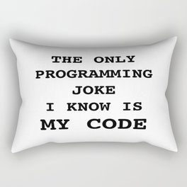 The only programming joke I know is my code Rectangular Pillow