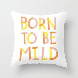 Born To Be Mild Throw Pillow