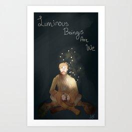 Luminous Beings Are We Art Print