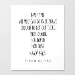 Walk Tall. Mark Sloan Grey's Anatomy Quote Canvas Print