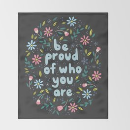 BE PROUD OF WHO YOU ARE - Motivational quotes hand drawn illustration with flowers on dark backgroun Throw Blanket
