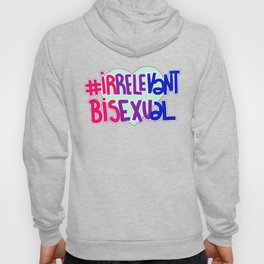 #irrelevantbisexual Hoody