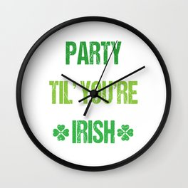 Party Til You're Irish St. Patrick's Day T-Shirt Wall Clock