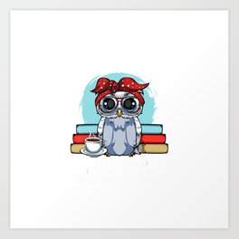 I Read Books I Drink Coffee Owl Bookworm Bookcases Bookends T-Shirt Art Print