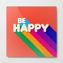 BE HAPPY - rainbow retro typography Metal Print