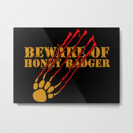 Beware of honey badger Metal Print