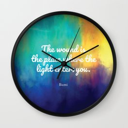The wound is the place where the Light enters you, Rumi quote Wall Clock