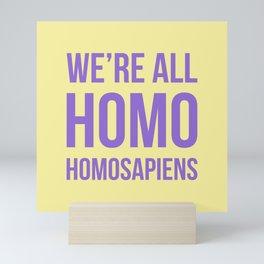 We're All Homo. Homo Sapiens Mini Art Print