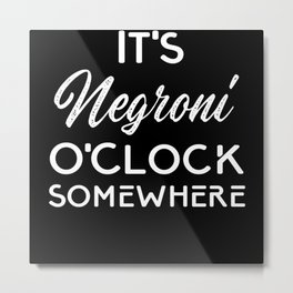 It's Negroni O'Clock Somewhere Drinking Metal Print