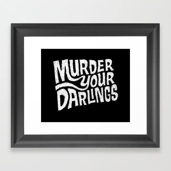 Murder Your Darlings Framed Art Print