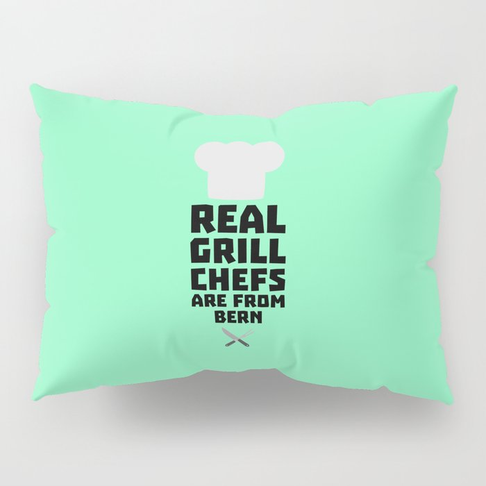 Real Grill Chefs are from Bern T-Shirt D2utk Pillow Sham