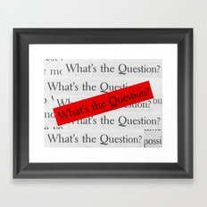 WHAT´S THE QUESTION? Framed Art Print