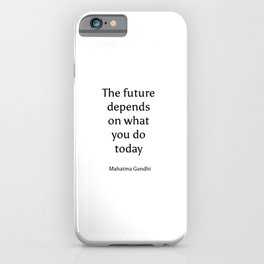 """The future depends on what you do today."" Mahatma Gandhi iPhone Case"