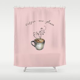 Coffee Now Please. Shower Curtain