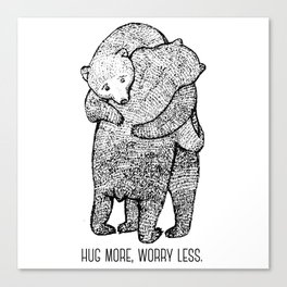 Hug more, worry less Canvas Print