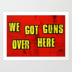 WE GOT GUNS OVER HERE Art Print