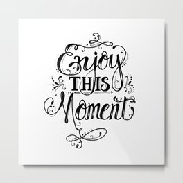 Enjoy This Moment B&W Metal Print