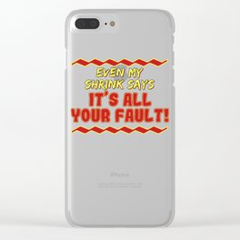 Funny It's not my fault Joke Tee Design My shrink says Clear iPhone Case