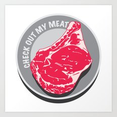 Check Out My Meat Art Print