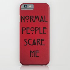 Normal People Scare Me iPhone 6 Slim Case