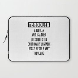 TERDDLER A TODDLER WHO IS TURD Laptop Sleeve