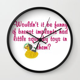 Wouldn't it be funny if breast implants have a little squeaky toy inside? Wall Clock