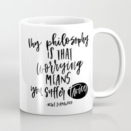 my philosophy is worrying means you suffer twice Coffee Mug