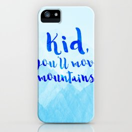 Kid, you'll move mountains iPhone Case