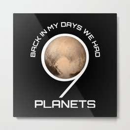 Back In My Day We Had Nine Planets - Astronomy And Space Gift Metal Print