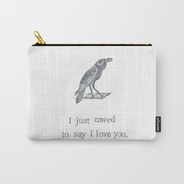 I Just Cawed To Say I Love You Carry-All Pouch