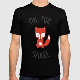 Oh For Fox Sake! T-shirt