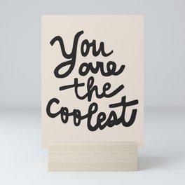 you are the coolest – black Mini Art Print
